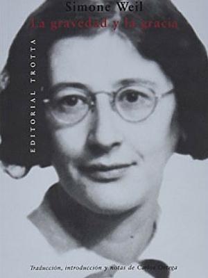 La Gravedad y la Gracia, Simone Weil. Ed. Trotta, 2007