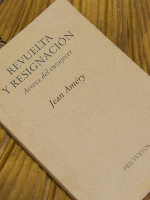 Revuelta y resignación. Acerca del envejecer. Jean Améry, editorial Pre-textos